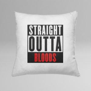 STRAIGHT OUTTA BLOODS párna